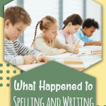 Students sitting at their desks doing schoolwork with What Happened to Spelling and Writing in the Classroom