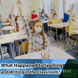 Classroom of students wearing masks raising their hands with What Happened to Spelling and Writing in the Classroom