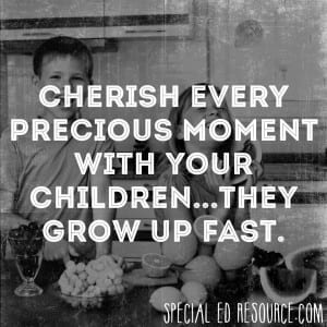 Cherish Every Moment With Your Children | Special Education Resource