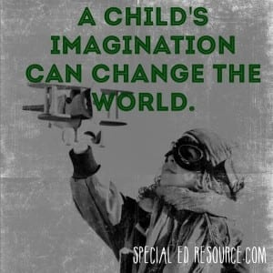 A Child's Imagination Can Change The World.