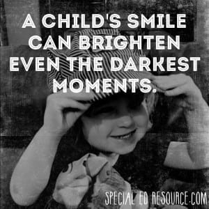A Child's Smile Can Brighten The Darkest Moments | Special Education Resource