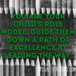 You are your child's role model. Guide them down a path of excellence by leading the way.