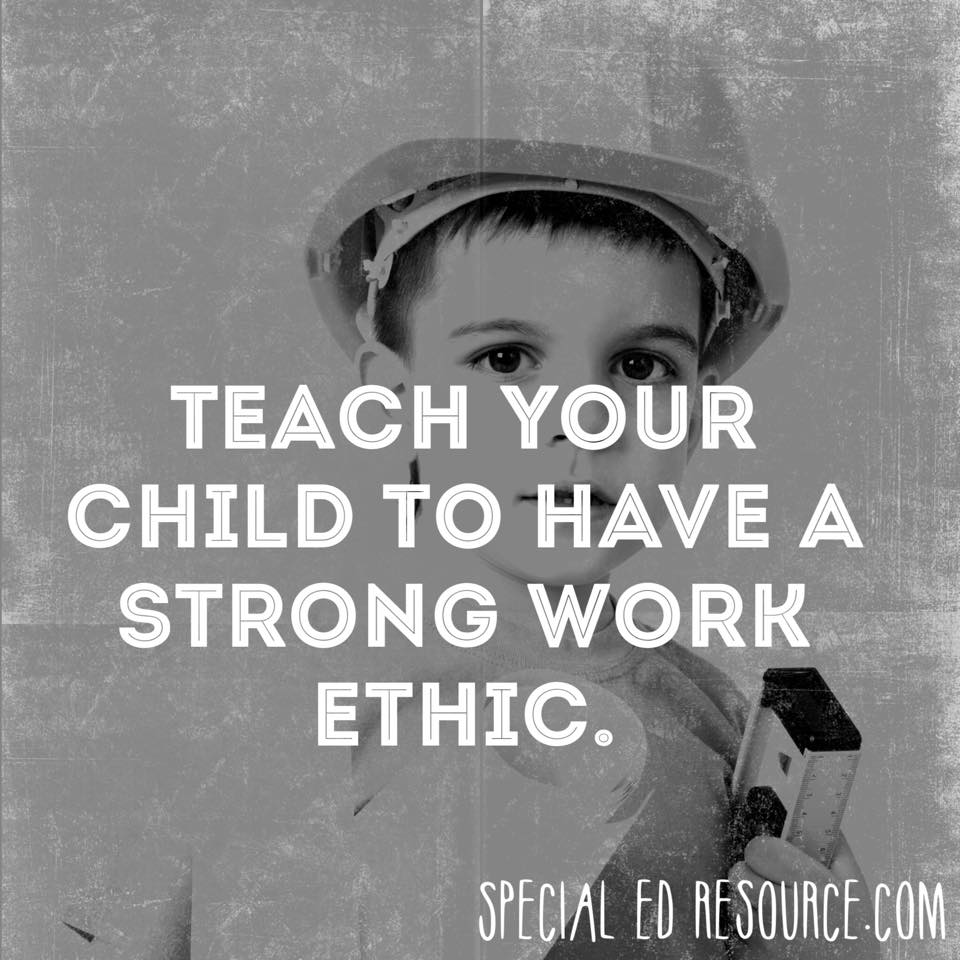 teach your child to have a strong work ethic special education teach your child to have a strong work ethic special education resource