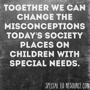 Change The Misconceptions Of Children With Special Needs | Special Education Resource