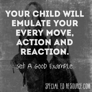 Your Child Will Emulate You | Special Education Resource