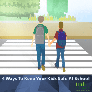 4 Ways To Keep Your Kids Safe At School