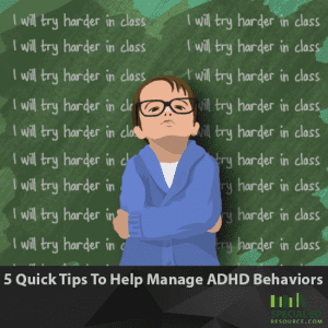 5 Quick Tips To Help Manage ADHD Behaviors
