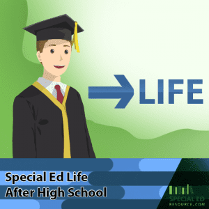 Special Ed Life After High School | SpecialEdResource.com