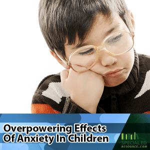 Overpowering Effects Of Anxiety In Children