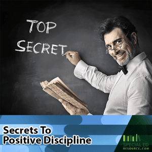 Secrets To Positive Discipline