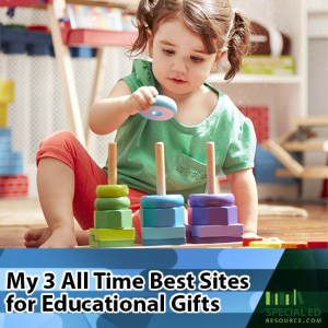 Little girl in green top and pig tails is playing with toys. Text overlay My 3 All Time Best Sites for Educational Gifts