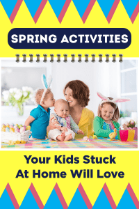 A mom with her 3 young children at the table doing activities together with text overlay Spring Activities Your Kids Stuck at Home Will Love